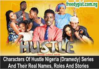 Cast Of Hustle Nigeria (Dramedy) Series And Their Real Names, Roles And Stories