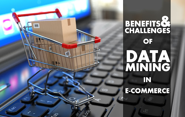IT | Benefits and Challenges of Data Mining in E-Commerce