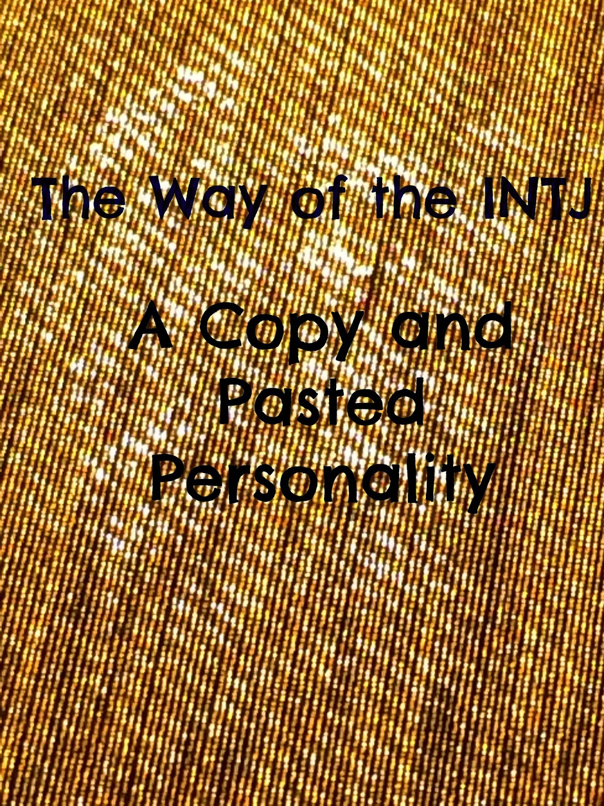 Intj Definition Of Personality Equals: The Way Of The INTJ: Copy And Pasted Personality