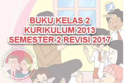 DOWNLOAD BUKU KELAS 2 SD K13 SEMESTER 2 REVISI 2017 LENGKAP