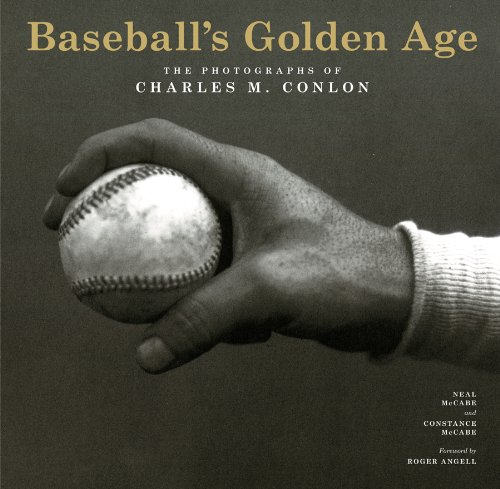 Baseball's Golden Age  The Photographs of Charles M. Conlon by Constance McCabe and Neal McCabe