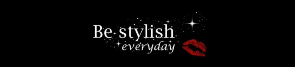 Be stylish everyday