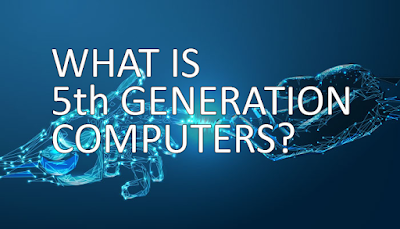 What is Fifth Generation Computers? - Explained