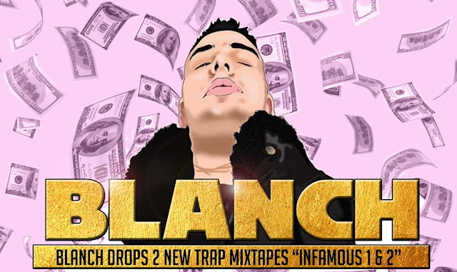 "Blanch drops 2 new trap mixtapes ""Infamous 1 & 2"""