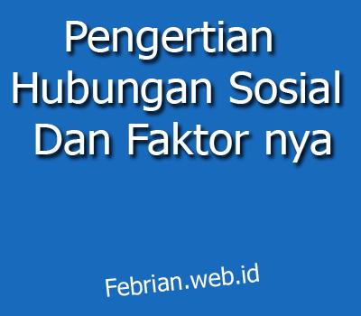 Pengertian Hubungan Sosial Dan Faktor nya