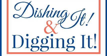 Dishing It & Digging It Link Party #91