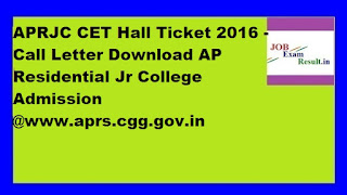 APRJC CET Hall Ticket 2016 - Call Letter Download AP Residential Jr College Admission @www.aprs.cgg.gov.in