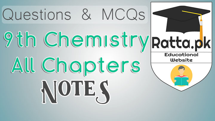 Matric 9th Chemistry Notes - MCQs, Questions and Practicals
