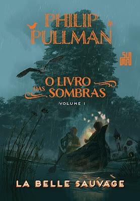 La Belle Sauvage (O Livro das Sombras, vol. 1), de Philip Pullman
