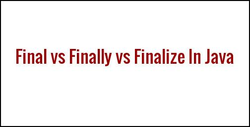 final, finally, finalize in java