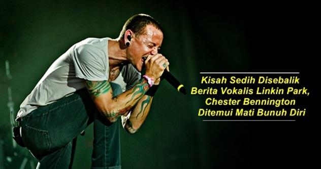 Kisah Sedih Disebalik Berita Vokalis Linkin Park,Chester Bennington Ditemui Mati Bunuh Diri