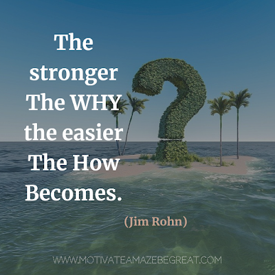 "Super Motivational Quotes: ""The stronger the why, the easier the how becomes."" - Jim Rohn"