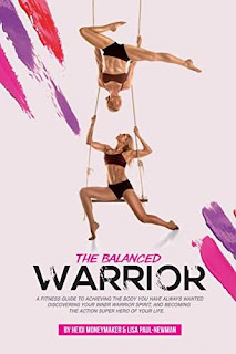 The Balanced Warrior: A fitness guide to achieving the body you have always wanted, discovering your Inner Warrior Spirit, and becoming the Action Superhero of your life - Heidi Moneymaker & Lisa Paul-Newman