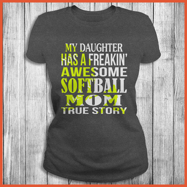 My Daughter Has A Freakin' Awesome Softball Mom True Story Shirt