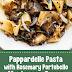 Pappardelle Pasta with Rosemary Portobello Mushroom Sauce