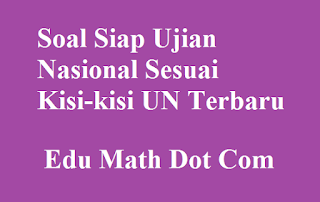 Prediksi Soal Ujian Nasional (UN) Matematika SMP Tahun 2019 Sesuai Kisi-kisi img
