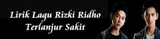 Lirik Lagu Rizki Ridho - Terlanjur Sakit
