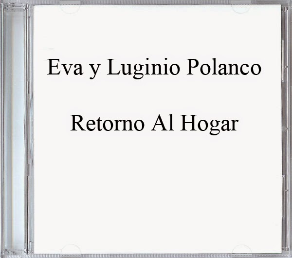 Eva y Luginio Polanco-Retorno Al Hogar-