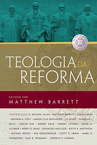 Teologia da Reforma Edição 2 Matthew Barrett