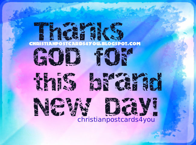 Free christian card Christian Card Thanks God for this New Day, good morning, nice day, free images, thanksgiving, give thanks to the Lord, free cards to share with friends and family, free quotes, christian poem.