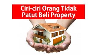 Ciri-ciri Orang Tidak Patut Beli Property