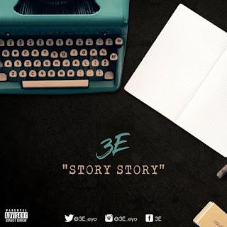 - 3E 2B  2BStory 2BStory 2B 255BArtwork 255D 767655 - MUSIC: 3E – Story Story | @3E_Eyo