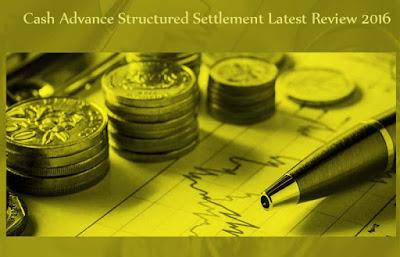 Cash Advance Structured Settlement Latest Review 2016