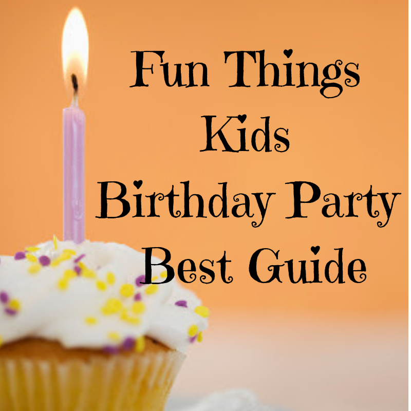 Birthday Parties Fun Things To Do With Kids