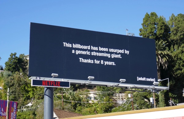 billboard usurped by generic streaming giant Thanks for 8 years Adult Swim
