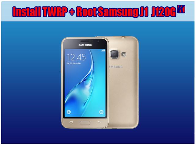 Cara Root dan Pasang TWRP Samsung J1-6 (Ji120G) Work 100%