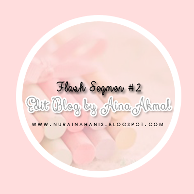 http://nurainahanis.blogspot.com/2014/10/flash-segmen-2-edit-blog-by-aina-akmal_10.html