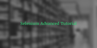 Selenium Advanced Tutorial