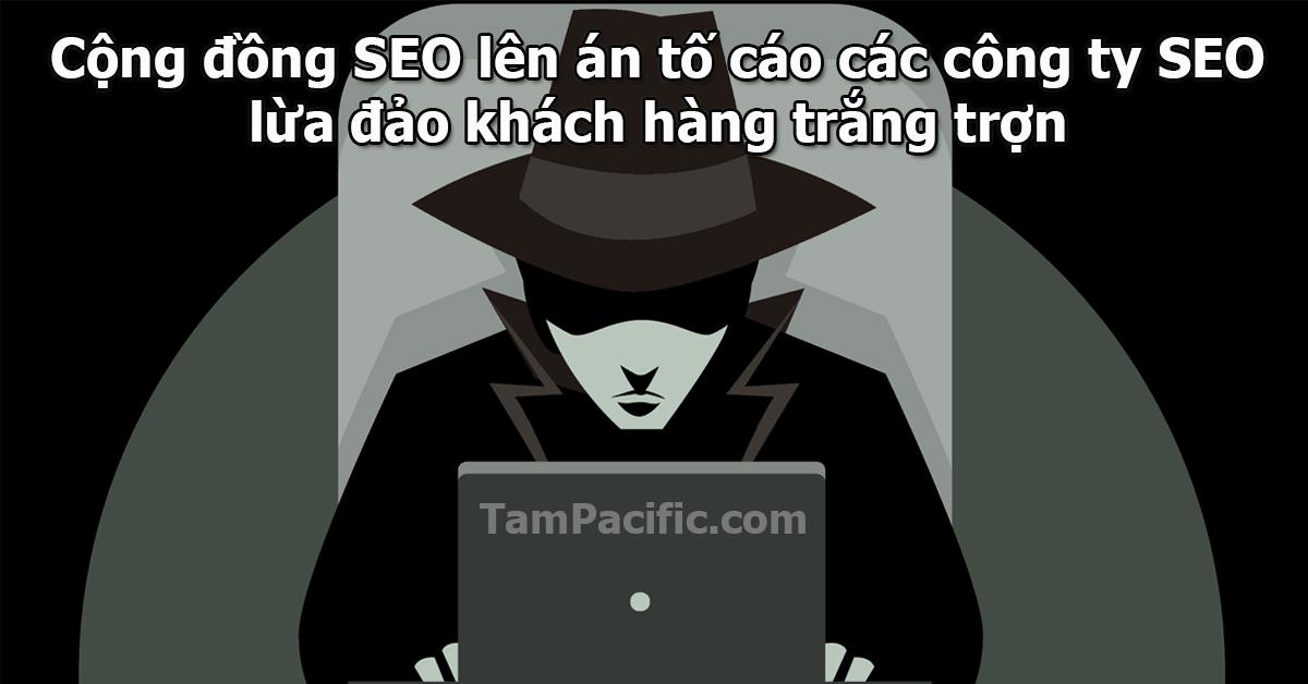 Cộng đồng SEO lên án tố cáo các công ty SEO lừa đảo khách hàng trắng trợn