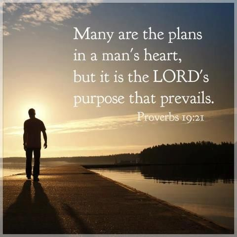 Many are the plans in a man's heart, but it is the LORD's purpose that prevails