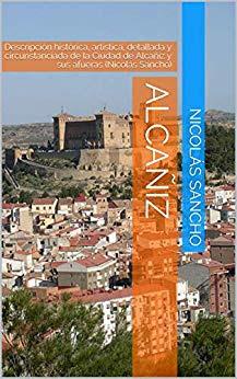 Alcañiz: Descripción histórica, artística, detallada y circunstanciada de la Ciudad de Alcañiz y sus afueras (Nicolás Sancho)