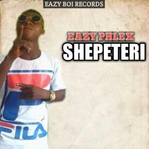 MUSIC:EAZY PHLEX – SHEPETERI