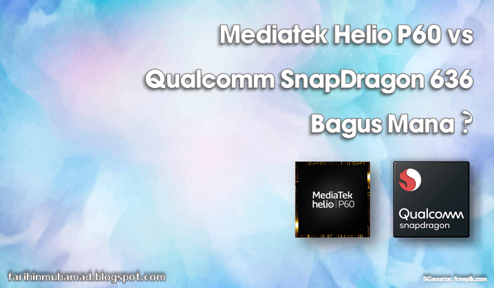 Mediatek Helio P60 vs Qualcomm SnapDragon 636, Bagus Mana