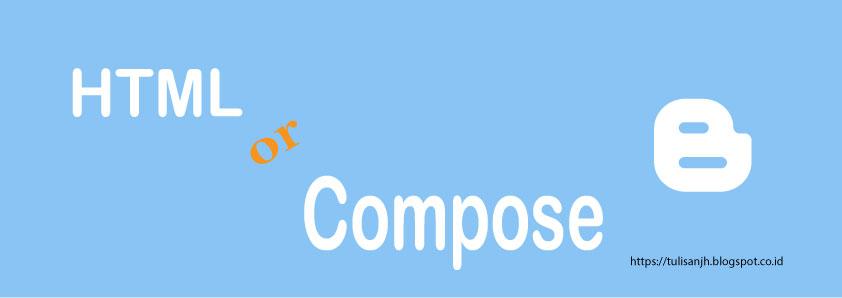 Perbedaan mode html dan mode compose di blogger