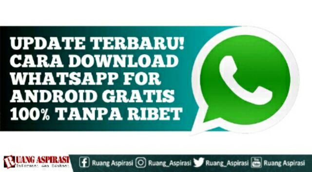 Update Terbaru, Cara Download Whatsapp For Android Gratis 100% Tanpa Ribet