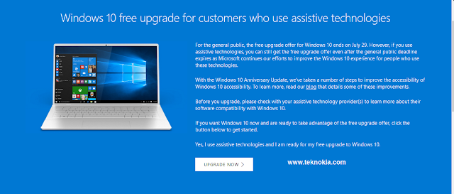 Microsoft has announced the time of termination of a free upgrade to the windows operating system 10, last week. Precisely since July 29, 2016. A free upgrade window 10 has officially closed. One year already the launch of the latest operating system from Microsoft.  However, there is still a chance for you to do a free upgrade window 10? How do you do? Follow the instructions below:  In the pages of the official site, Microsoft says that they are still providing free upgrade Windows 10 to devices which are used to run the tool or technology assistive.