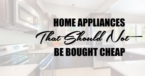 Home appliances that we should not buy cheap to save money.