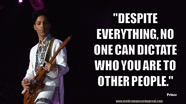 "Prince Quotes To Inspire The Genius Inside You: ""Despite everything, no one can dictate who you are to other people."" –  Prince Quote On Freedom"