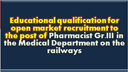 educational-qualification-pharmacist-gr-III-in-medical-department-in-railway