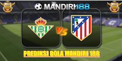 AGEN BOLA - Prediksi Real Betis vs Atletico Madrid 15 Mei 2017