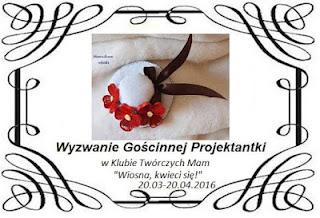 http://klub-tworczych-mam.blogspot.com/2016/03/wyzwanie-goscinnej-projektantki-wiosna.html