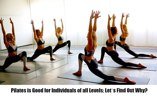Pilates is Good for Individuals of all Levels; Let's Find Out Why?