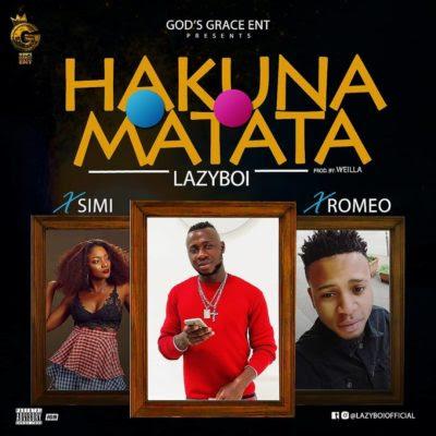 Music: Lazyboi ft Simi & Romeo - Hakuna Matata (Mp3 Download)
