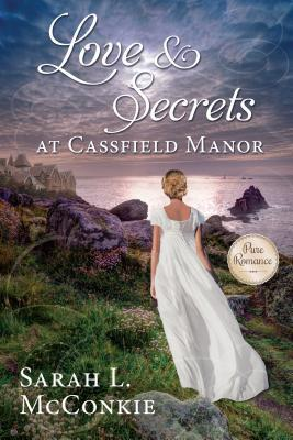 Spotlight, Excerpt & Giveaway: Love and Secrets at Cassfield Manor by Sarah L. McConkie