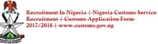 Nigeria Recruits | Nigeria Customs Service Recruiting | Customs Application Form 2017/2018 | www.customs.gov.ng