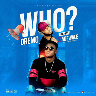 Adewale Fastest – Who (Refix)